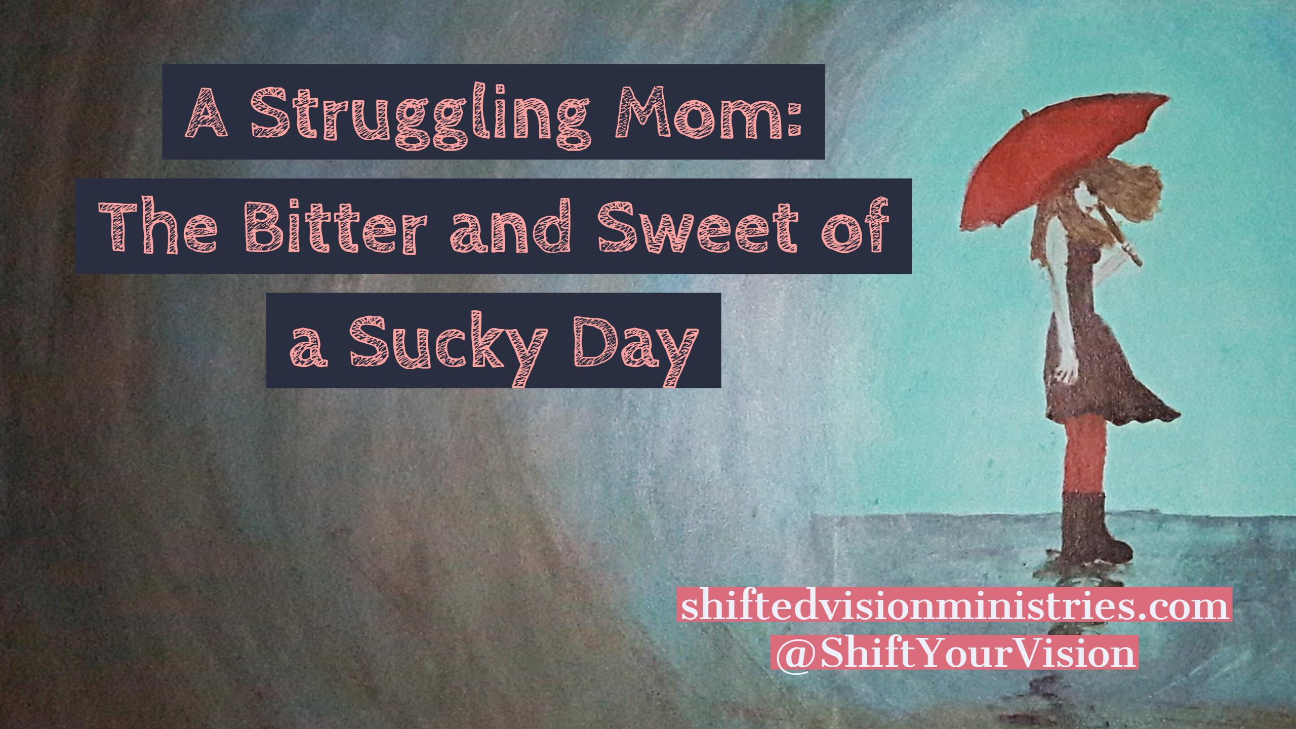 A Struggling Mom: The Bitter and the Sweet of a Sucky Day.