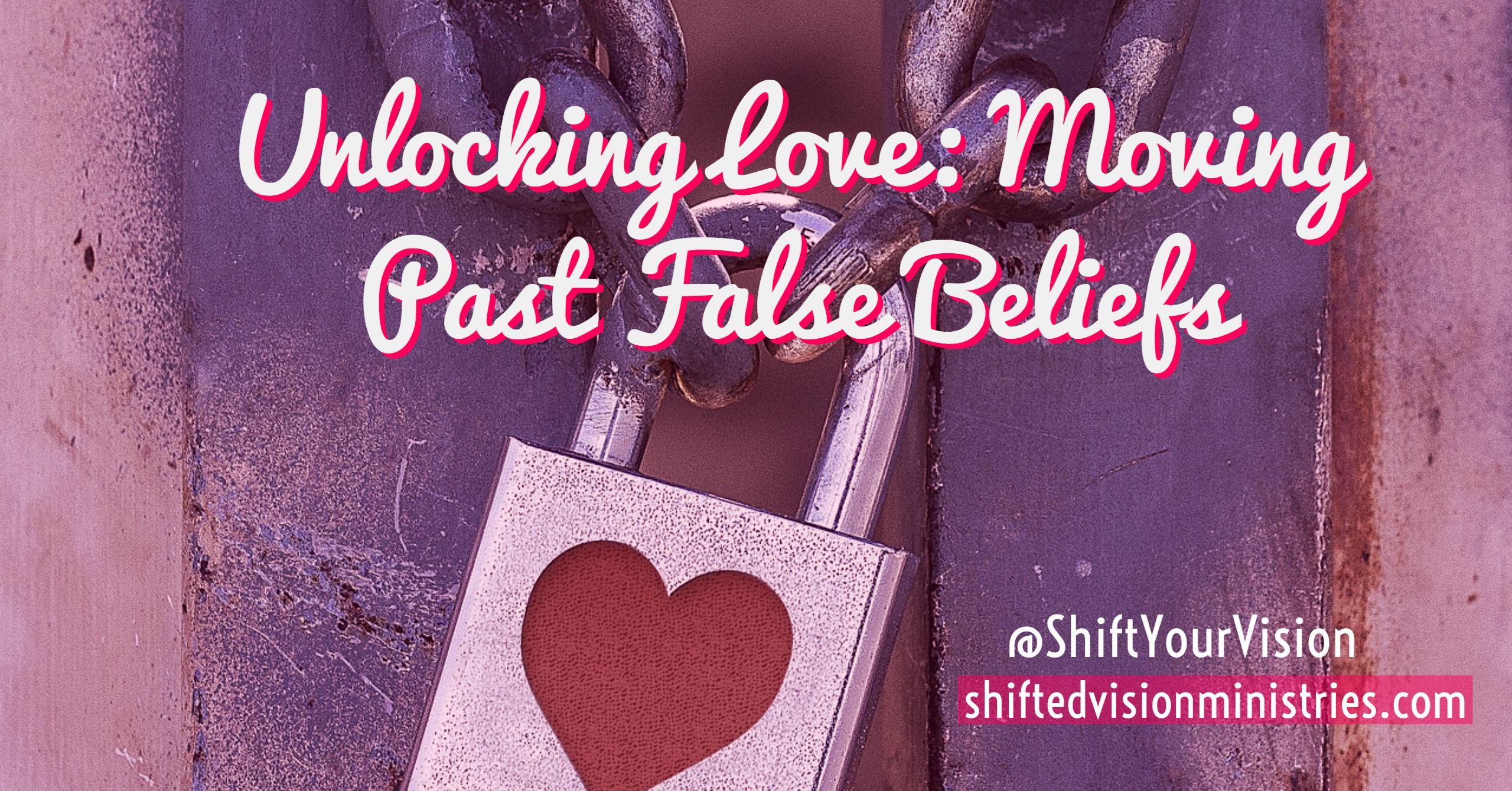Unlocking Love: Moving Past False Beliefs