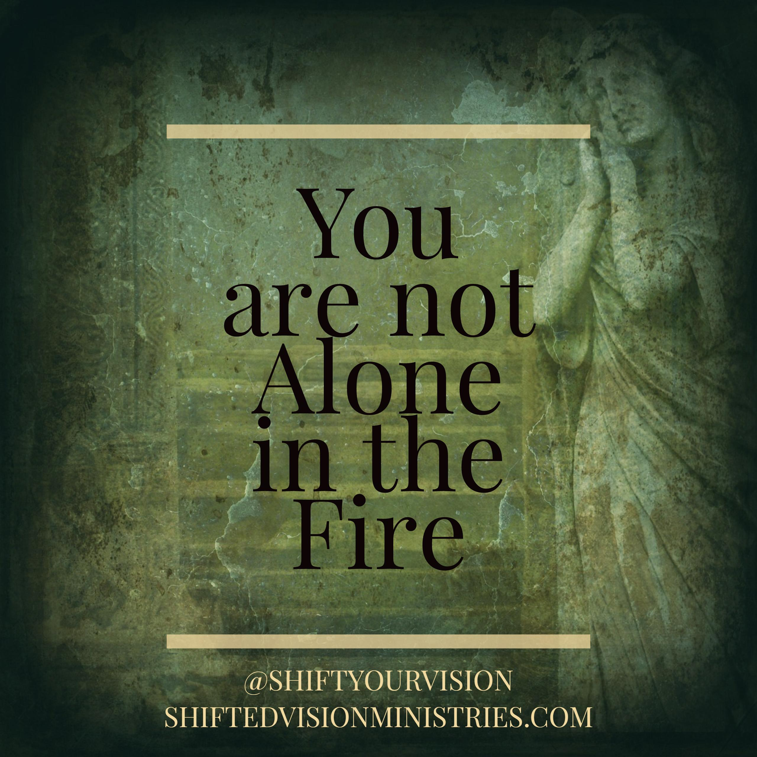 You are not Alone in the Fire