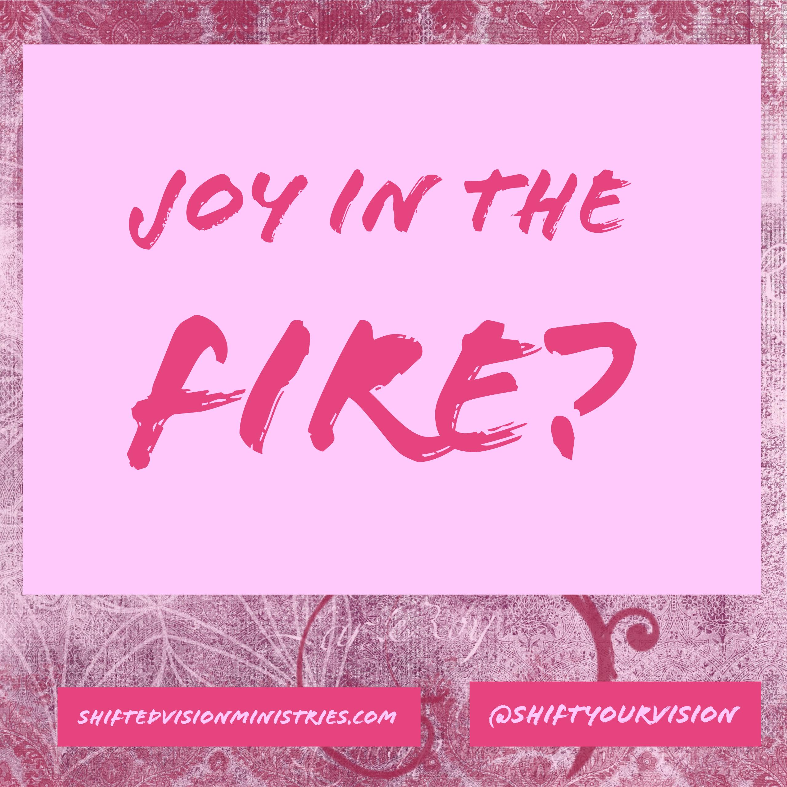 Joy in the Fire?