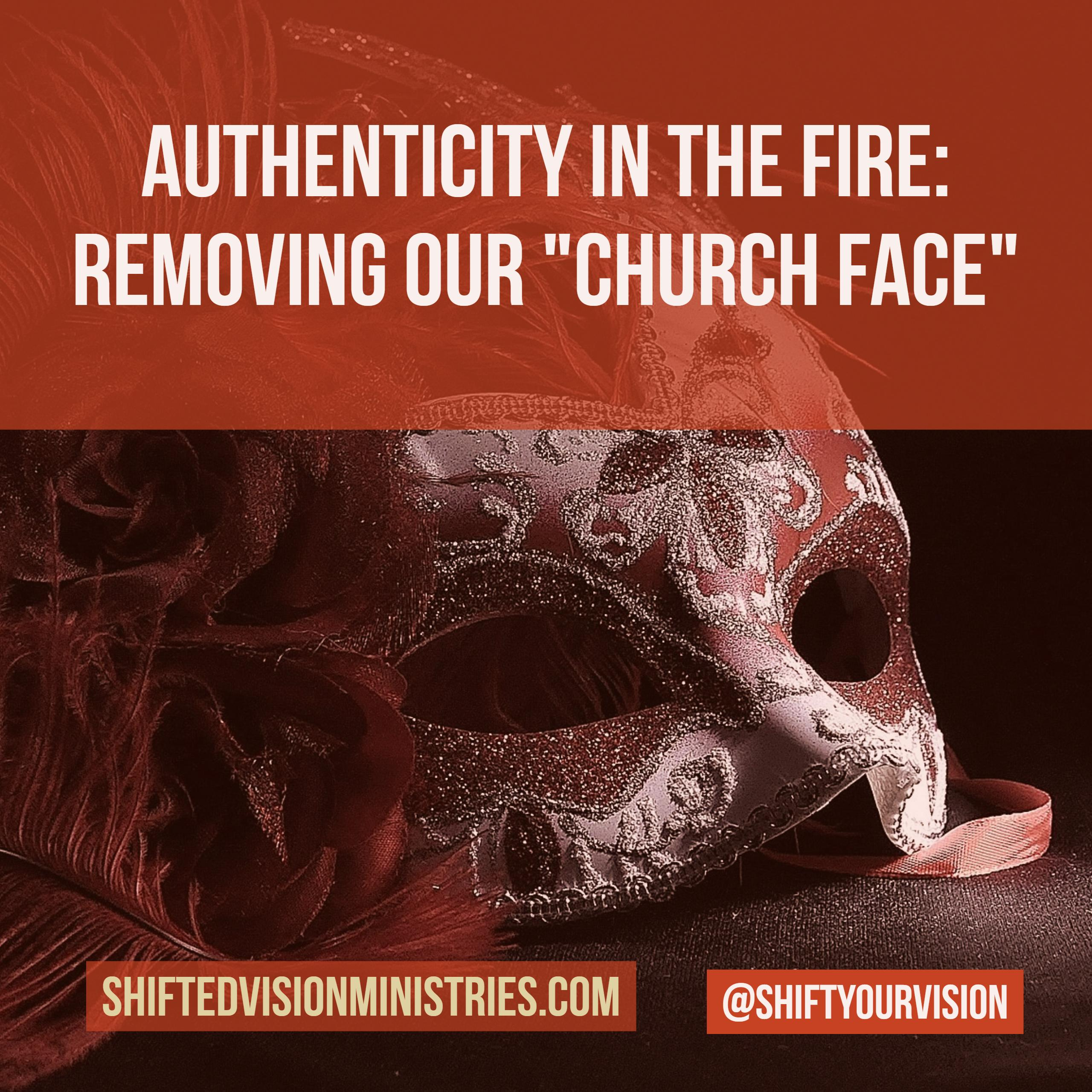 "Authenticity in the Fire: Removing ""Our Church Face"""