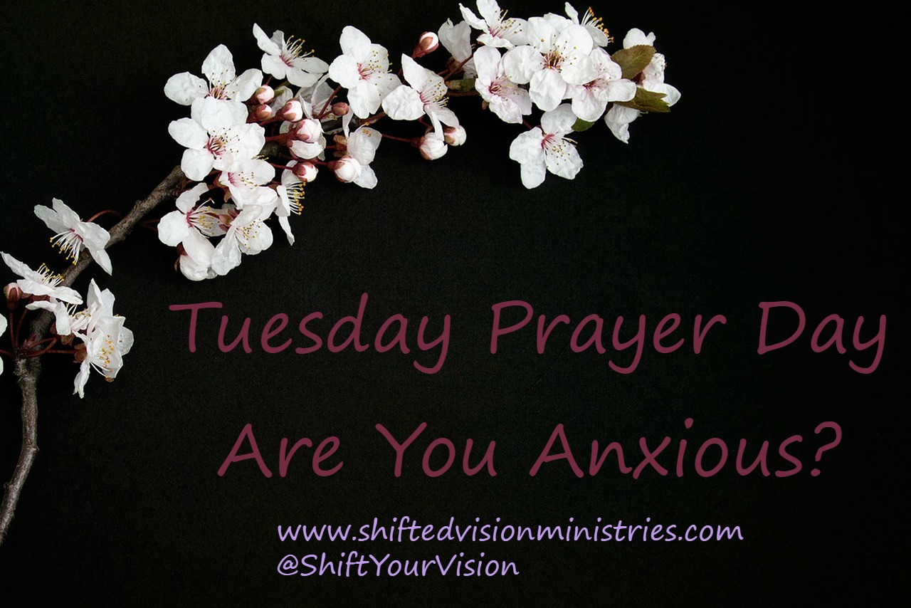 Tuesday Prayer Day: Are you Anxious?